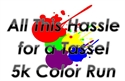 All This Hassle for a Tassel 5K Color Run